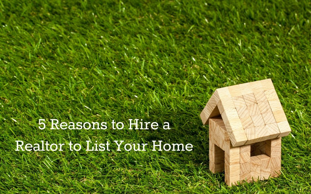5 Reasons to Hire a Realtor to List Your Home