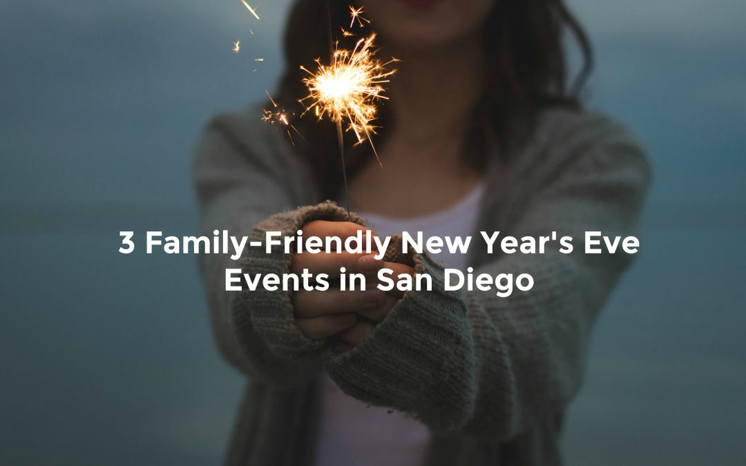 3 Family-Friendly NYE Events in Chula Vista & San Diego